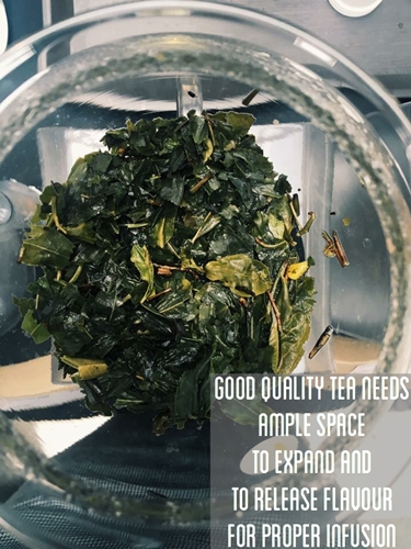 good quality tea needs ample space to expand and to release flavour for proper infusion.